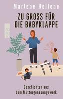 Marlene Hellene: Zu groß für die Babyklappe ★★★★