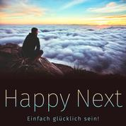 Happy Next: Einfach glücklich sein! - 111 Schlüssel zum Glück