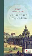 Ralf Günther: Als Bach nach Dresden kam ★★★★