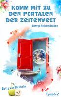 Betty van Birnhelm: Komm mit zu den Portalen der Zeitenwelt