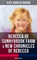 Kate Douglas Wiggin: REBECCA OF SUNNYBROOK FARM & NEW CHRONICLES OF REBECCA (Adventure Novels)