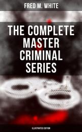 The Complete Master Criminal Series (Illustrated Edition) - The History of Felix Gryde, Notorious Master Criminal (True Crime Series)