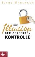 Bernd Sprenger: Die Illusion der perfekten Kontrolle
