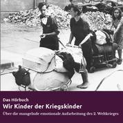 Wir Kinder der Kriegskinder - Über die mangelnde emotionale Aufarbeitung des 2. Weltkrieges