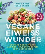 Vegane Eiweißwunder – Das Kochbuch - Leckere Gerichte aus Lupinen, Hülsenfrüchten, Soja und Nüssen