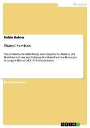 Shared Services - Theoretische Beschreibung und empirische Analyse der Berichterstattung zur Nutzung des Shared-Service-Konzepts in ausgewählten DAX 30 Unternehmen