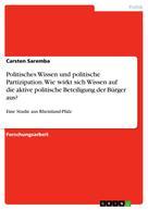 Carsten Saremba: Politisches Wissen und politische Partizipation. Wie wirkt sich Wissen auf die aktive politische Beteiligung der Bürger aus?