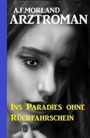 A. F. Morland: Ins Paradies ohne Rückfahrtschein
