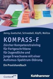 KOMPASS-F - Zürcher Kompetenztraining für Fortgeschrittene für Jugendliche und junge Erwachsene mit einer Autismus-Spektrum-Störung - Ein Praxishandbuch