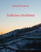 Elsbeth Weckerle: Tödliches Dorfleben ★★★★