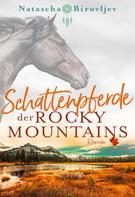 Natascha Birovljev: Schattenpferde der Rocky Mountains