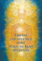 Gabriele: Erkenne und heile Dich selbst durch die Kraft des Geistes ★★★