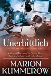 Unerbittlich - Liebe und Widerstand im Dritten Reich