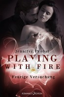Jennifer Probst: Playing with Fire - Feurige Versuchung ★★★★