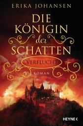 Die Königin der Schatten - Verflucht - Roman