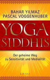 Yoga Siddhis - Der geheime Weg zu Sensitivität und Medialität