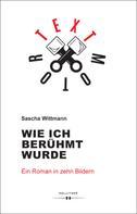 Sascha Wittmann: Wie ich berühmt wurde