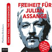 Freiheit für Julian Assange! - Don't kill the messenger!