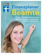 Finanzplaner Beamte - Private Krankenversicherung, Beihilfe, Pension, Geldanlage, Steuern optimieren