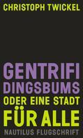 Christoph Twickel: GENTRIFIDINGSBUMS Oder eine Stadt für alle