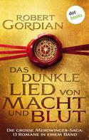 Robert Gordian: Das dunkle Lied von Macht und Blut: Die große Merowinger-Saga