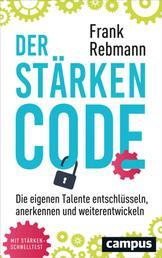 Der Stärken-Code - Die eigenen Talente entschlüsseln, anerkennen und weiterentwickeln
