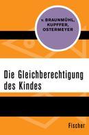 Ekkehard von Braunmühl: Die Gleichberechtigung des Kindes