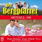 Der Bergpfarrer Aktuell 398: Neue Heimat, neues Glück? Wenn es mal so einfach wäre (Ungekürzt)
