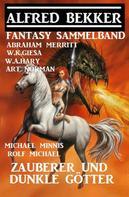 Alfred Bekker: Zauberer und dunkle Götter: Fantasy Sammelband