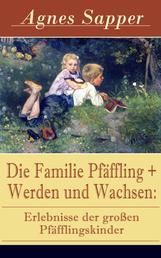 Die Familie Pfäffling + Werden und Wachsen: Erlebnisse der großen Pfäfflingskinder - Zwei Klassiker der Kinder- und Jugendliteratur