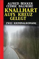 Alfred Bekker: Knallhart aufs Kreuz gelegt: Zwei Kriminalromane