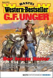 G. F. Unger Western-Bestseller 2379 - Western - Der letzte Ritter