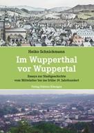 Heiko Schnickmann: Im Wupperthal vor Wuppertal