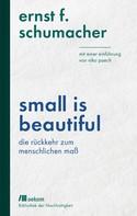 Ernst F. Schumacher: Small is beautiful