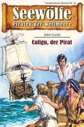 Seewölfe - Piraten der Weltmeere 35 - Caligu, der Pirat