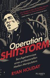 Operation Shitstorm - Berufsgeheimnisse eines professionellen Medien-Manipulators