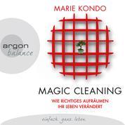 Magic Cleaning - Wie richtiges Aufräumen ihr Leben verändert (Gekürzte Lesung)