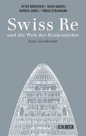 Harold James: Swiss Re und die Welt der Risikomärkte