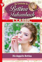 Bettina Fahrenbach Classic 35 – Liebesroman - Die doppelte Bettina