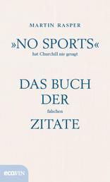 """""""No Sports"""" hat Churchill nie gesagt - Das Buch der falschen Zitate"""