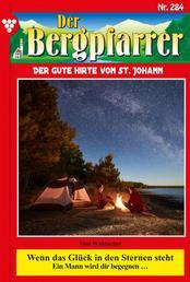 Der Bergpfarrer 284 – Heimatroman - Wenn das Glück in den Sternen steht