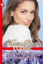 Karin Bucha Classic 66 – Liebesroman - Daniela, Herrin der Grotkamp Werke