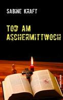 Sabine Kraft: Tod am Aschermittwoch