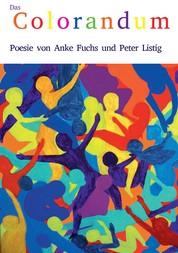 Das Colorandum - Poesie von Anke Fuchs und Peter Listig