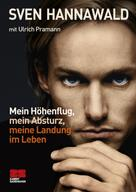 Sven Hannawald: Mein Höhenflug, mein Absturz, meine Landung im Leben ★★★★