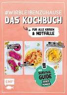verschiedene: #wirbleibenzuhause – Das Kochbuch für alle Krisen und Notfälle