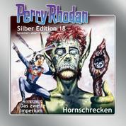 """Perry Rhodan Silber Edition 18: Hornschrecken - Perry Rhodan-Zyklus """"Das zweite Imperium"""""""