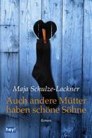Maja Schulze-Lackner: Auch andere Mütter haben schöne Söhne ★★★★