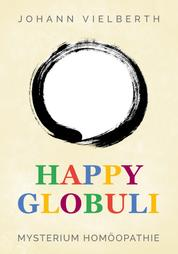 Happy Globuli - Mysterium Homöopathie