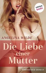 Die Liebe einer Mutter - Erotischer Roman